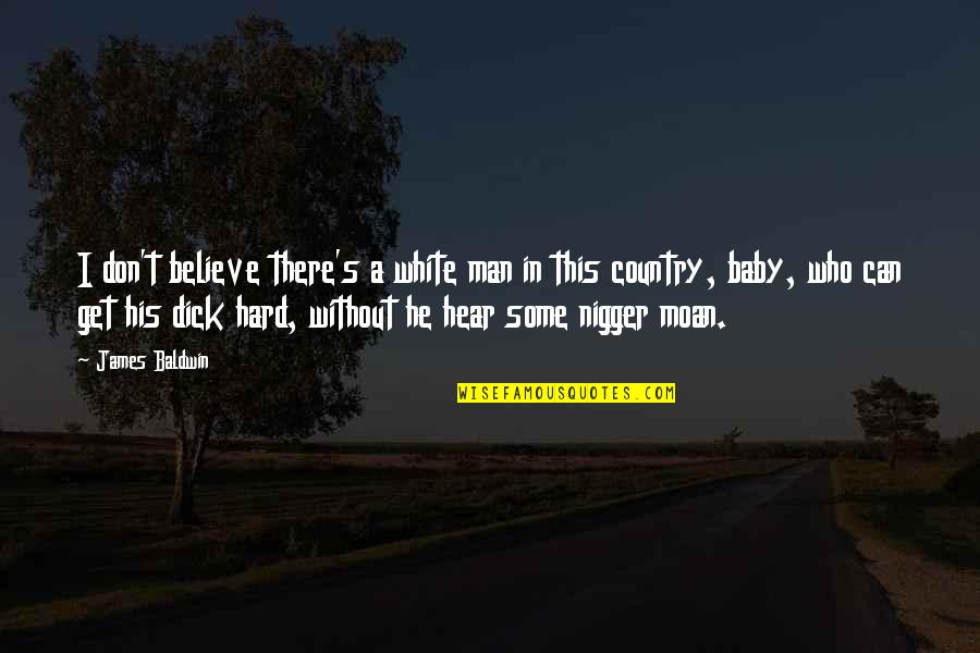 I'm His Baby Quotes By James Baldwin: I don't believe there's a white man in