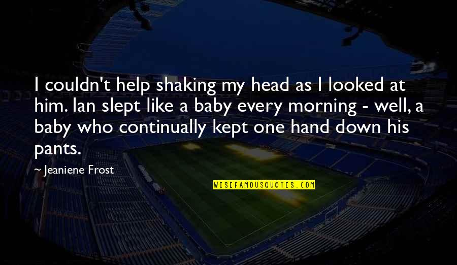 I'm His Baby Quotes By Jeaniene Frost: I couldn't help shaking my head as I