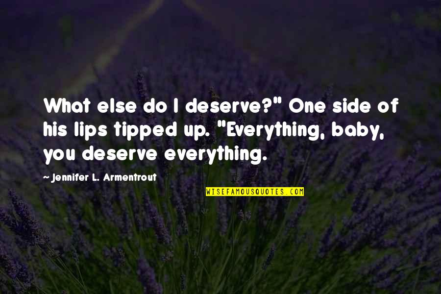 """I'm His Baby Quotes By Jennifer L. Armentrout: What else do I deserve?"""" One side of"""