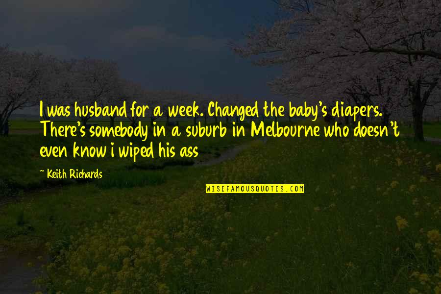 I'm His Baby Quotes By Keith Richards: I was husband for a week. Changed the