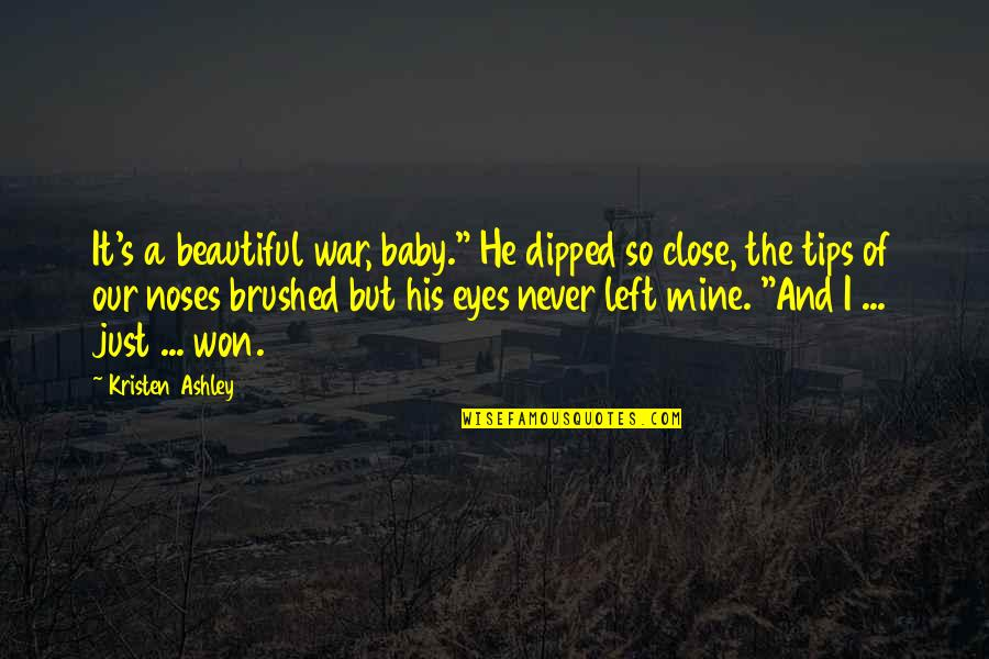 """I'm His Baby Quotes By Kristen Ashley: It's a beautiful war, baby."""" He dipped so"""