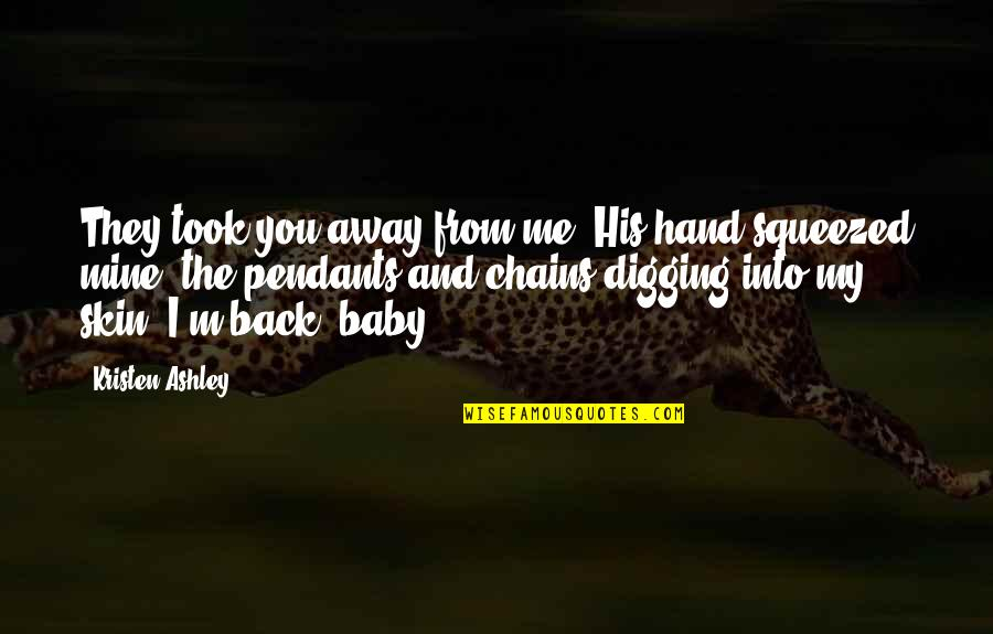 """I'm His Baby Quotes By Kristen Ashley: They took you away from me.""""His hand squeezed"""