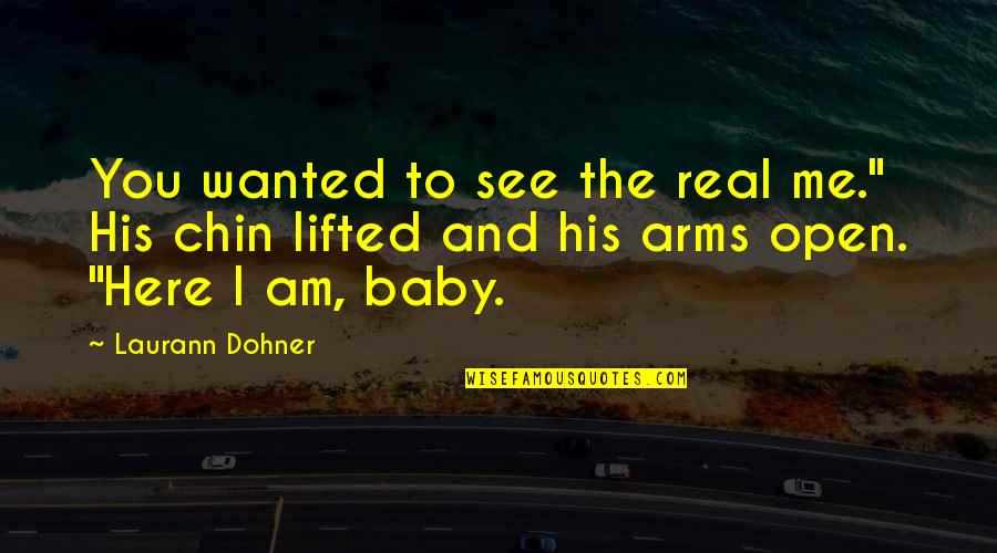 """I'm His Baby Quotes By Laurann Dohner: You wanted to see the real me."""" His"""