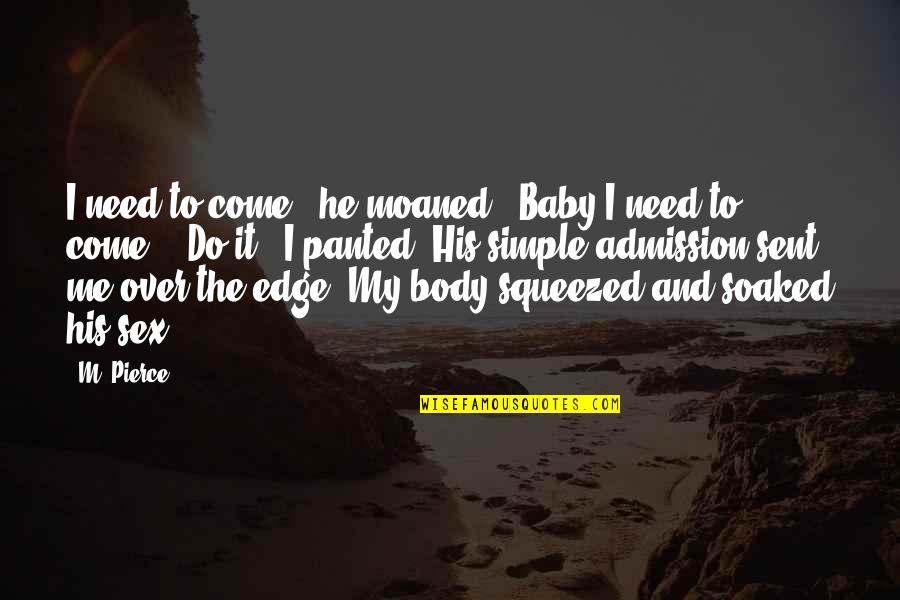 """I'm His Baby Quotes By M. Pierce: I need to come,"""" he moaned. """"Baby I"""