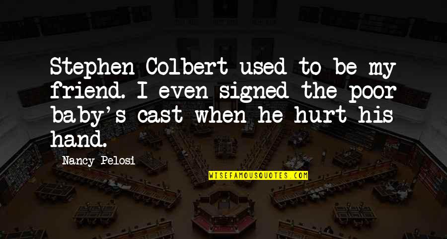I'm His Baby Quotes By Nancy Pelosi: Stephen Colbert used to be my friend. I