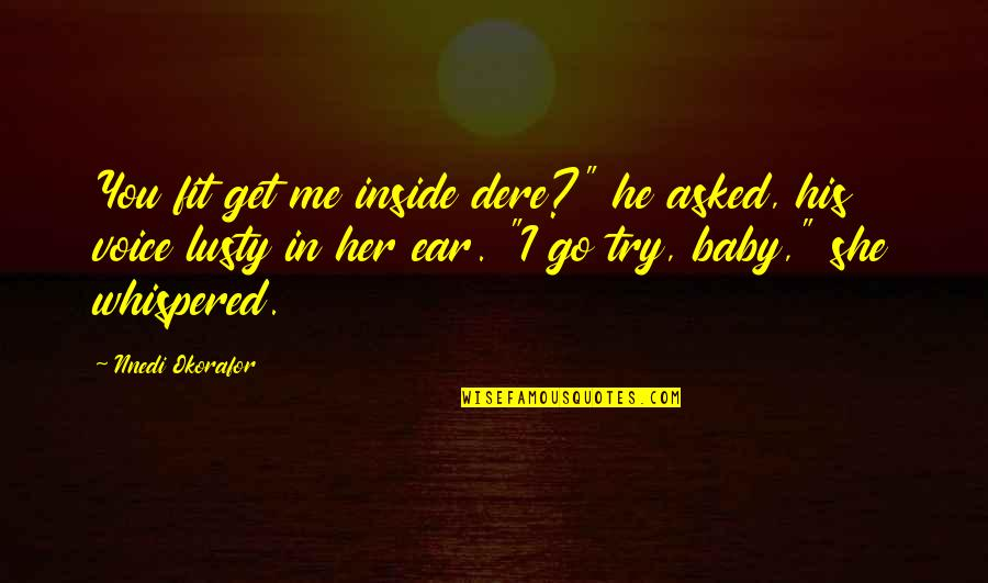 """I'm His Baby Quotes By Nnedi Okorafor: You fit get me inside dere?"""" he asked,"""