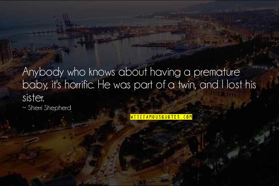I'm His Baby Quotes By Sherri Shepherd: Anybody who knows about having a premature baby,