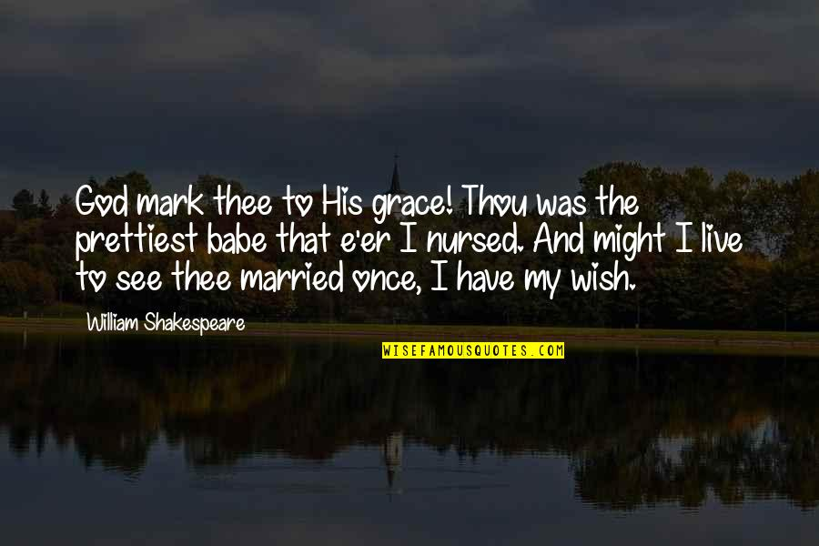 I'm His Baby Quotes By William Shakespeare: God mark thee to His grace! Thou was