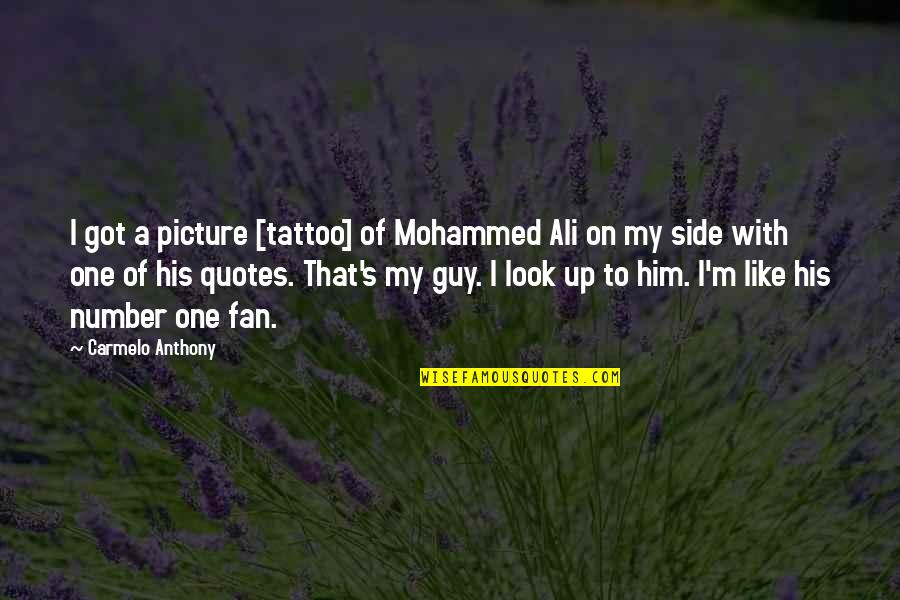 I'm His Number 1 Quotes By Carmelo Anthony: I got a picture [tattoo] of Mohammed Ali