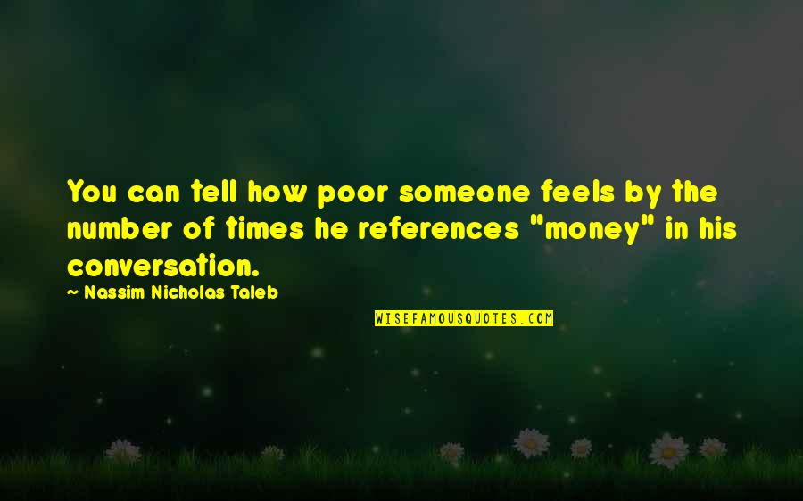 I'm His Number 1 Quotes By Nassim Nicholas Taleb: You can tell how poor someone feels by