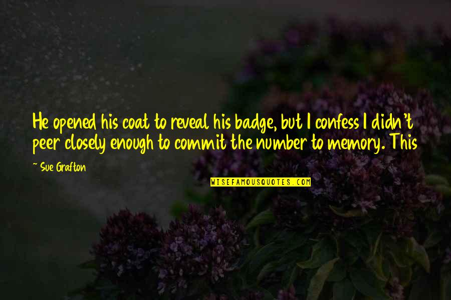 I'm His Number 1 Quotes By Sue Grafton: He opened his coat to reveal his badge,
