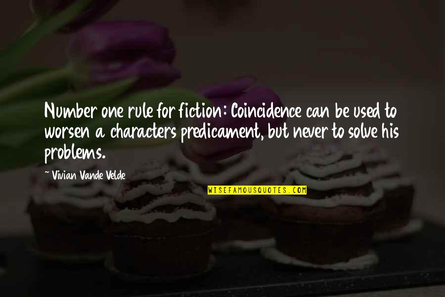 I'm His Number 1 Quotes By Vivian Vande Velde: Number one rule for fiction: Coincidence can be