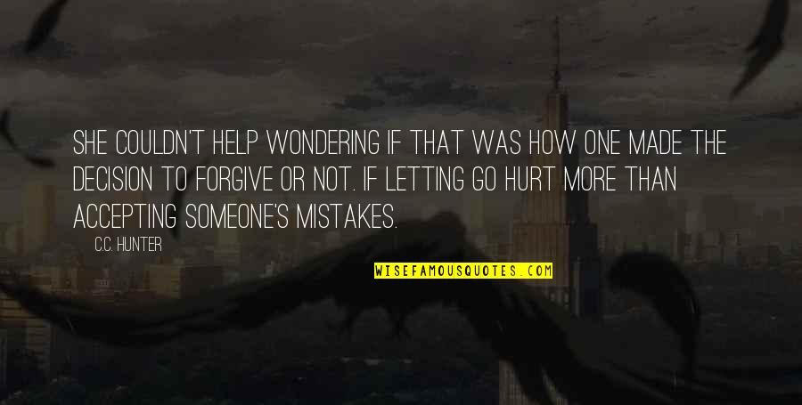 I'm Hurt But I Forgive You Quotes By C.C. Hunter: She couldn't help wondering if that was how
