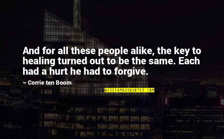 I'm Hurt But I Forgive You Quotes By Corrie Ten Boom: And for all these people alike, the key