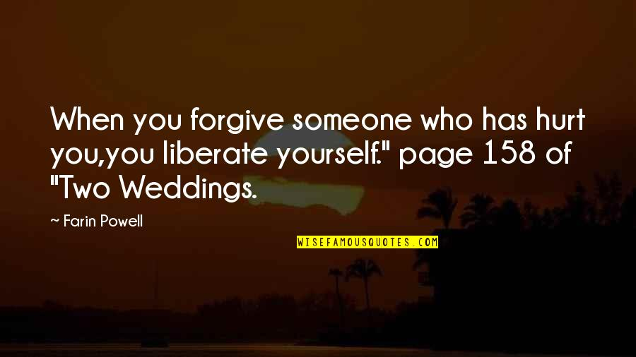 I'm Hurt But I Forgive You Quotes By Farin Powell: When you forgive someone who has hurt you,you