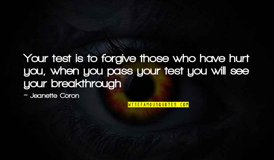 I'm Hurt But I Forgive You Quotes By Jeanette Coron: Your test is to forgive those who have