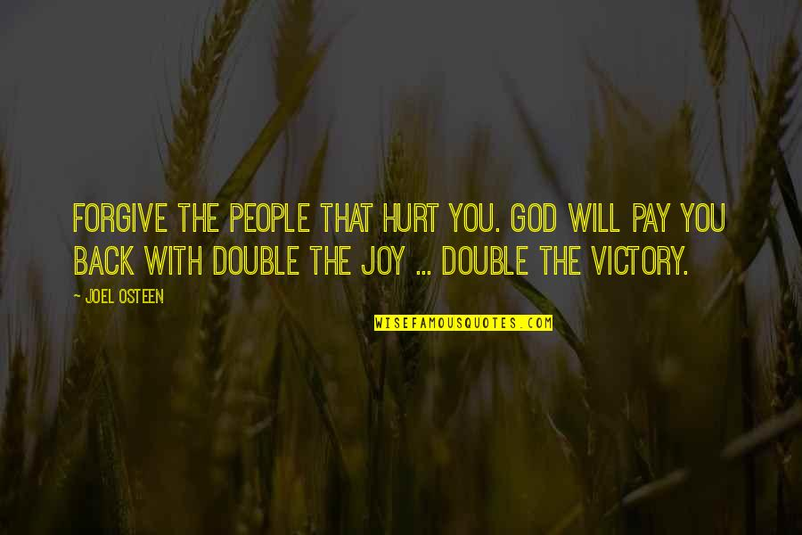 I'm Hurt But I Forgive You Quotes By Joel Osteen: FORGIVE The People That Hurt You. God Will