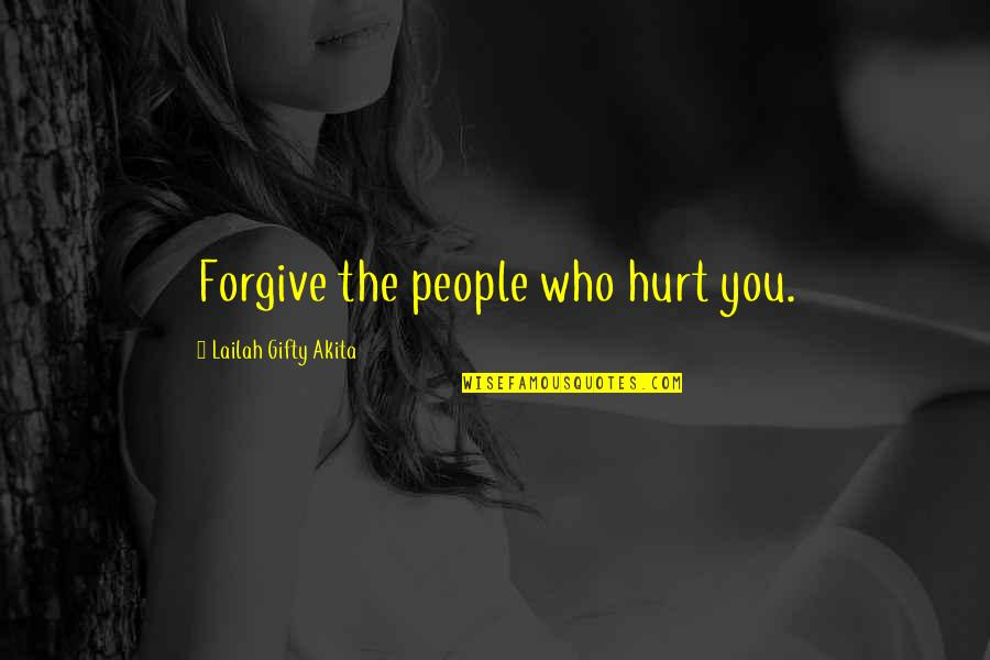 I'm Hurt But I Forgive You Quotes By Lailah Gifty Akita: Forgive the people who hurt you.