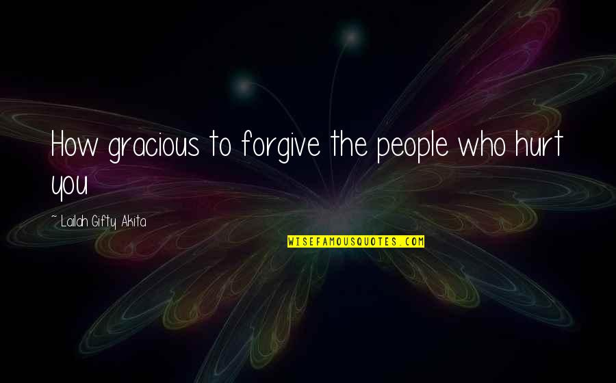 I'm Hurt But I Forgive You Quotes By Lailah Gifty Akita: How gracious to forgive the people who hurt