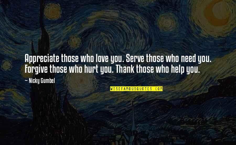 I'm Hurt But I Forgive You Quotes By Nicky Gumbel: Appreciate those who love you. Serve those who