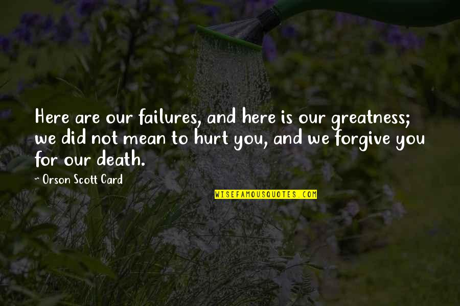I'm Hurt But I Forgive You Quotes By Orson Scott Card: Here are our failures, and here is our