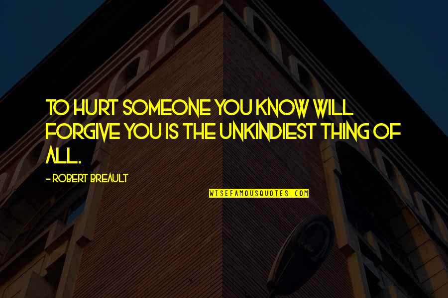 I'm Hurt But I Forgive You Quotes By Robert Breault: To hurt someone you know will forgive you