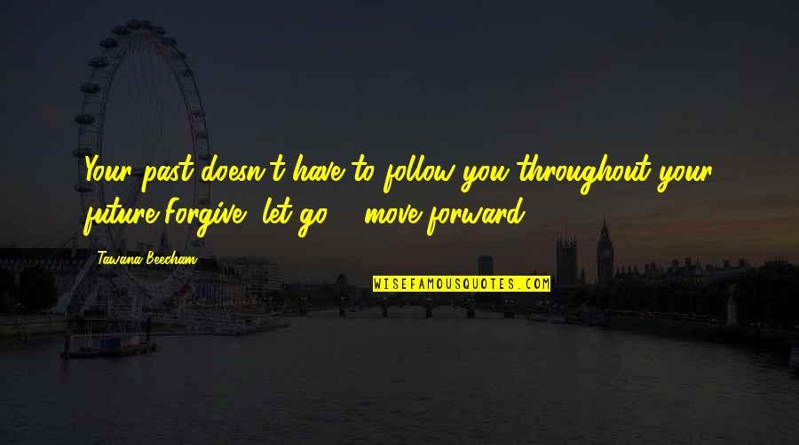 I'm Hurt But I Forgive You Quotes By Tawana Beecham: Your past doesn't have to follow you throughout