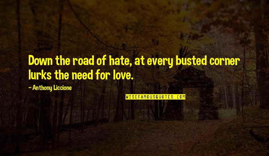 I'm Hurt But I Love You Quotes By Anthony Liccione: Down the road of hate, at every busted