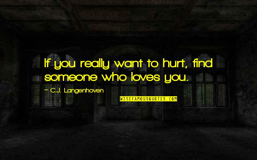 I'm Hurt But I Love You Quotes By C.J. Langenhoven: If you really want to hurt, find someone