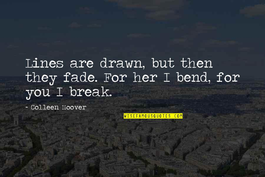 I'm Hurt But I Love You Quotes By Colleen Hoover: Lines are drawn, but then they fade. For