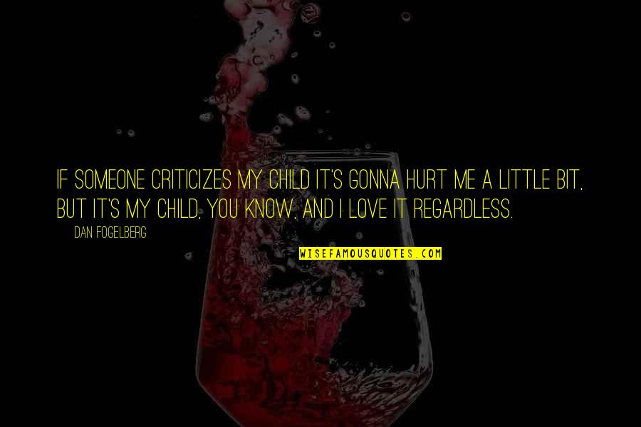 I'm Hurt But I Love You Quotes By Dan Fogelberg: If someone criticizes my child it's gonna hurt