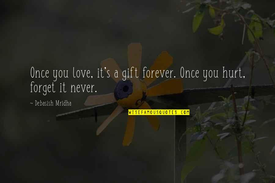 I'm Hurt But I Love You Quotes By Debasish Mridha: Once you love, it's a gift forever. Once