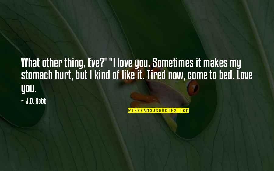 """I'm Hurt But I Love You Quotes By J.D. Robb: What other thing, Eve?""""""""I love you. Sometimes it"""