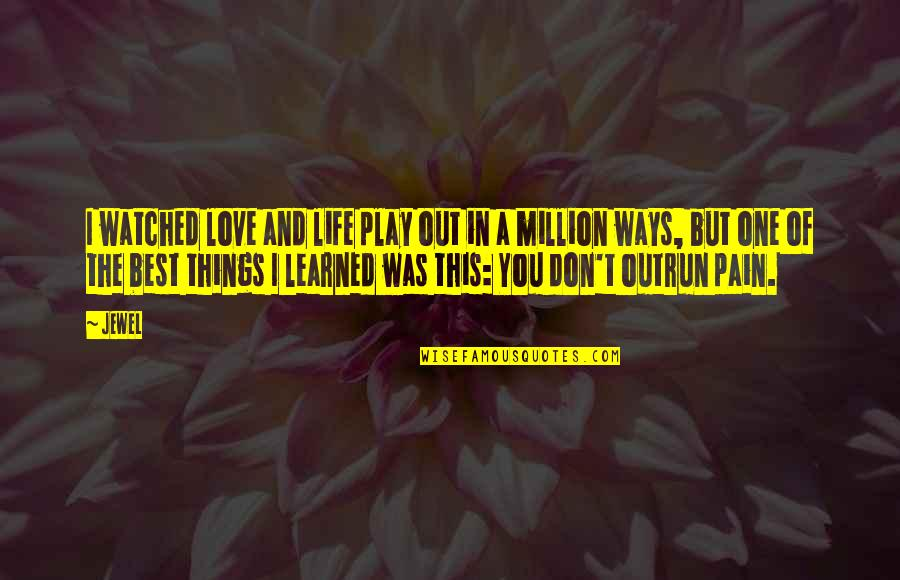 I'm Hurt But I Love You Quotes By Jewel: I watched love and life play out in