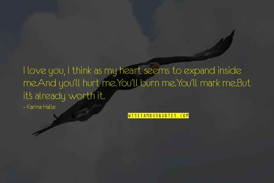 I'm Hurt But I Love You Quotes By Karina Halle: I love you, I think as my heart
