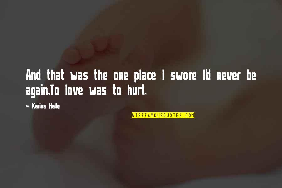 I'm Hurt But I Love You Quotes By Karina Halle: And that was the one place I swore