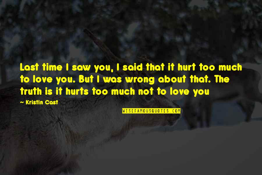 I'm Hurt But I Love You Quotes By Kristin Cast: Last time I saw you, I said that