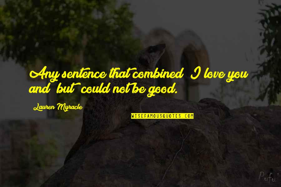 """I'm Hurt But I Love You Quotes By Lauren Myracle: Any sentence that combined """"I love you"""" and"""