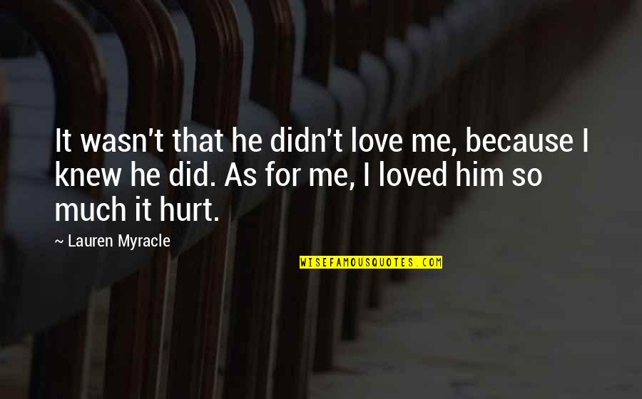 I'm Hurt But I Love You Quotes By Lauren Myracle: It wasn't that he didn't love me, because