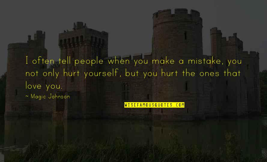 I'm Hurt But I Love You Quotes By Magic Johnson: I often tell people when you make a