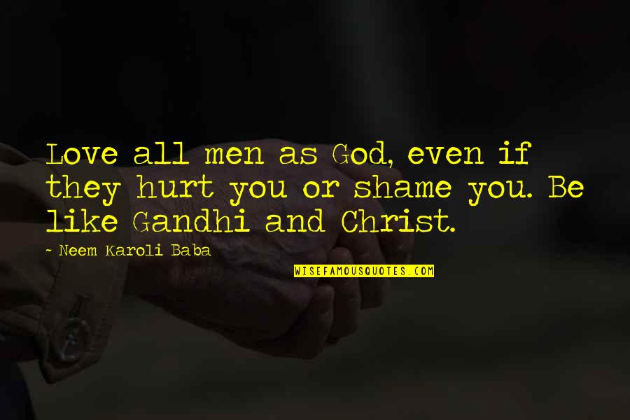 I'm Hurt But I Love You Quotes By Neem Karoli Baba: Love all men as God, even if they