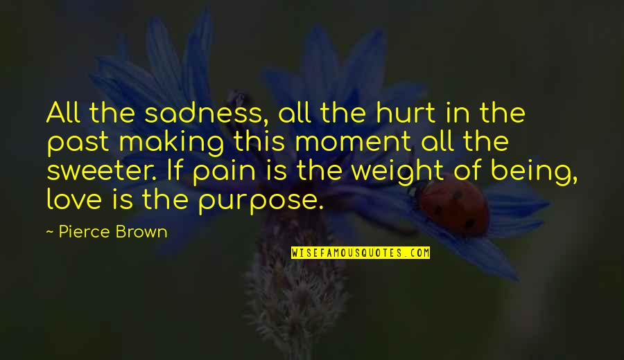 I'm Hurt But I Love You Quotes By Pierce Brown: All the sadness, all the hurt in the