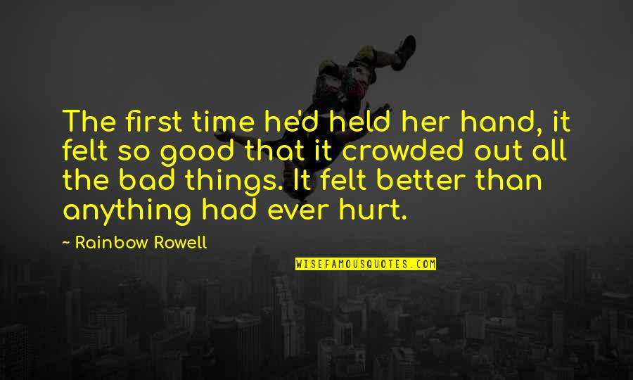 I'm Hurt But I Love You Quotes By Rainbow Rowell: The first time he'd held her hand, it