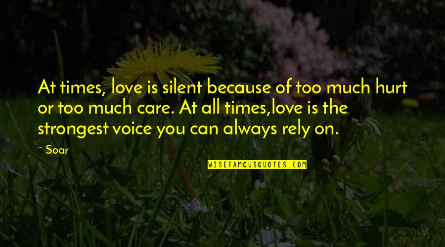 I'm Hurt But I Love You Quotes By Soar: At times, love is silent because of too