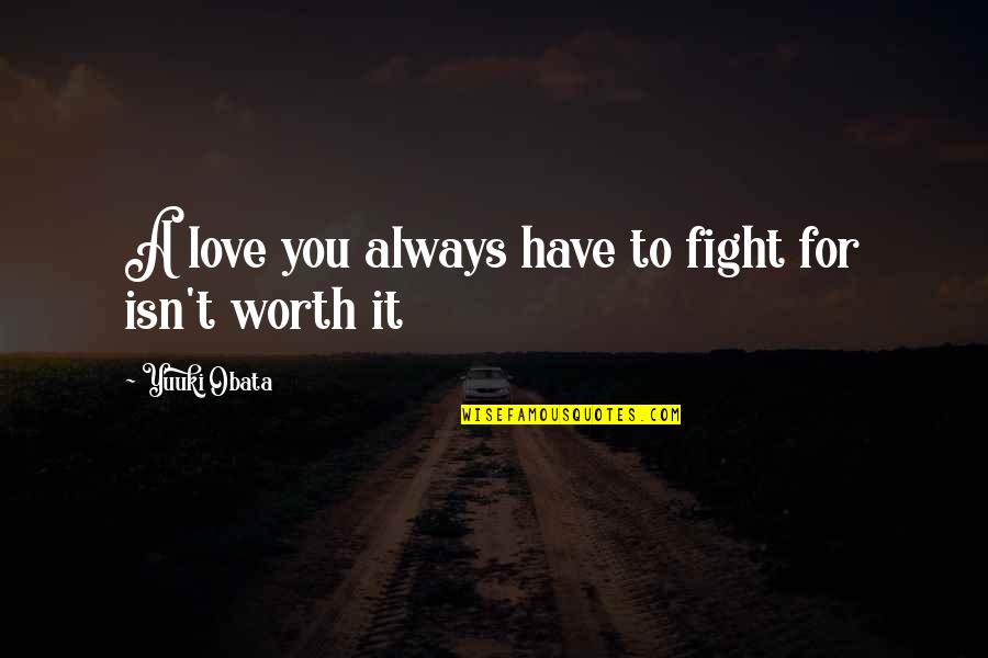 I'm Hurt But I Love You Quotes By Yuuki Obata: A love you always have to fight for