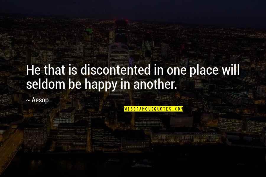 I'm In A Happy Place Quotes By Aesop: He that is discontented in one place will
