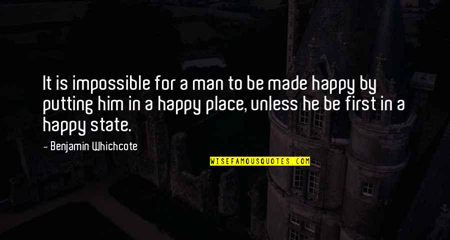 I'm In A Happy Place Quotes By Benjamin Whichcote: It is impossible for a man to be