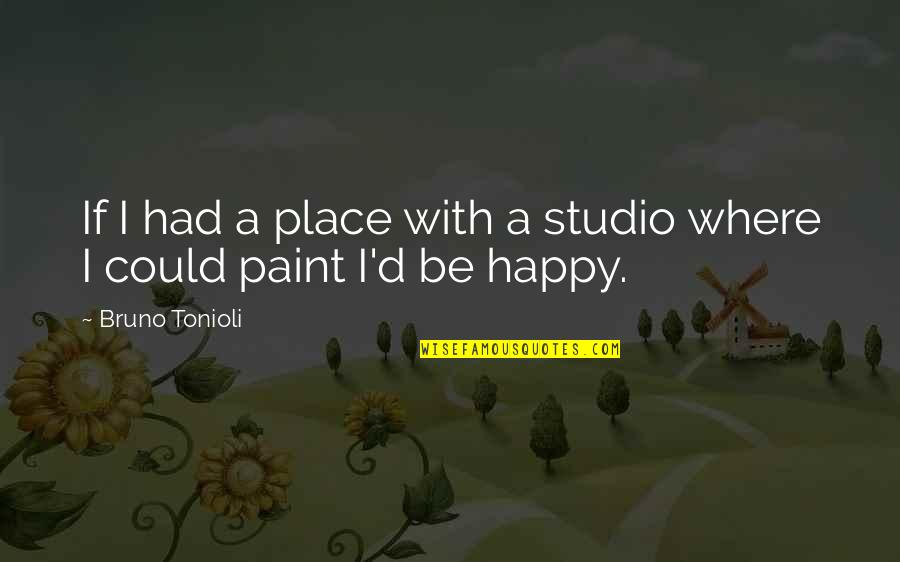 I'm In A Happy Place Quotes By Bruno Tonioli: If I had a place with a studio