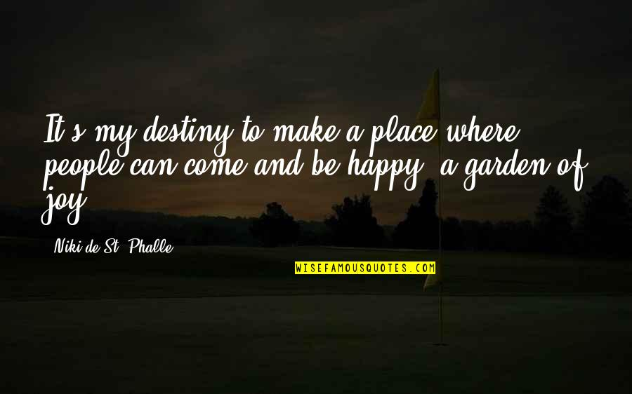 I'm In A Happy Place Quotes By Niki De St. Phalle: It's my destiny to make a place where