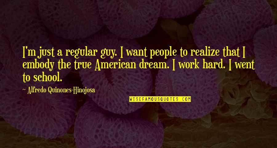 I'm Just A Regular Guy Quotes By Alfredo Quinones-Hinojosa: I'm just a regular guy. I want people